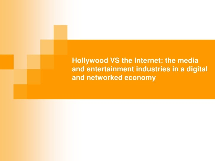 Hollywood VS the Internet: the media and entertainment industries in a digital and networked economy<br />