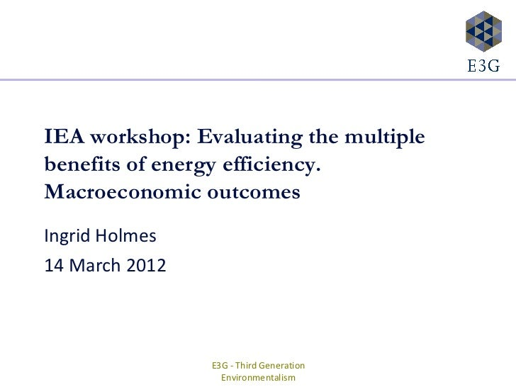 IEA workshop: Evaluating the multiplebenefits of energy efficiency.Macroeconomic outcomesIngrid Holmes14 March 2012       ...