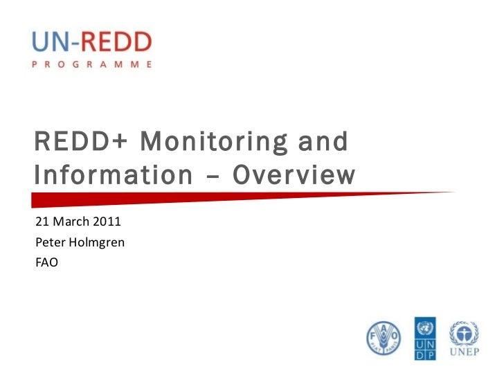 REDD+ Monitoring and Information – Overview <ul><li>21 March 2011 </li></ul><ul><li>Peter Holmgren  </li></ul><ul><li>FAO ...