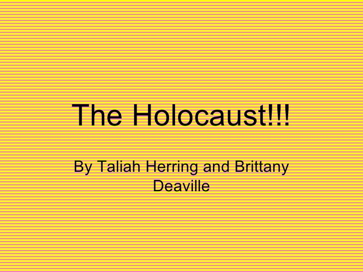 The Holocaust!!! By Taliah Herring and Brittany Deaville