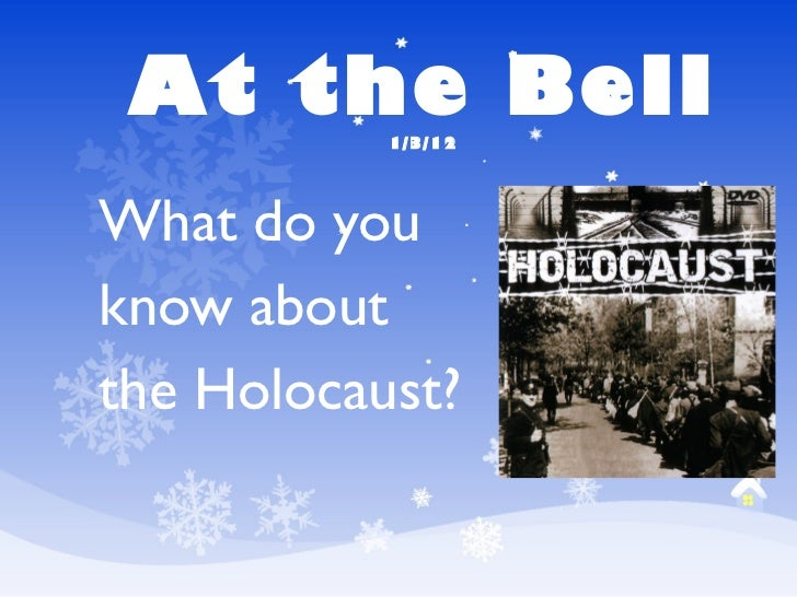 At the Bell  1/3/12 What do you  know about  the Holocaust?