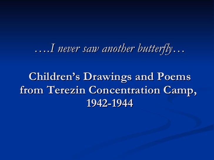 … .I never saw another butterfly… Children's Drawings and Poems from Terezin Concentration Camp,  1942-1944