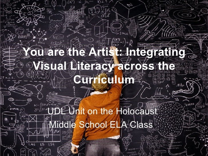 You are the Artist: Integrating Visual Literacy across the Curriculum UDL Unit on the Holocaust Middle School ELA Class