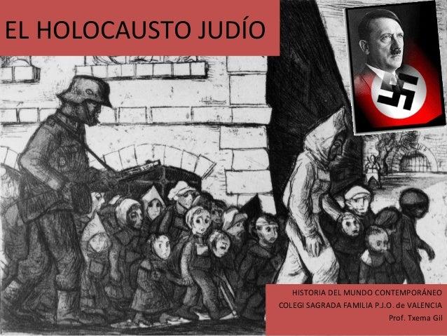EL HOLOCAUSTO JUDÍO                         HISTORIA DEL MUNDO CONTEMPORÁNEO                      COLEGI SAGRADA FAMILIA P...