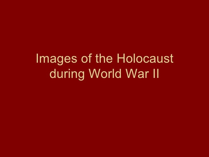 Images of the Holocaust during World War II