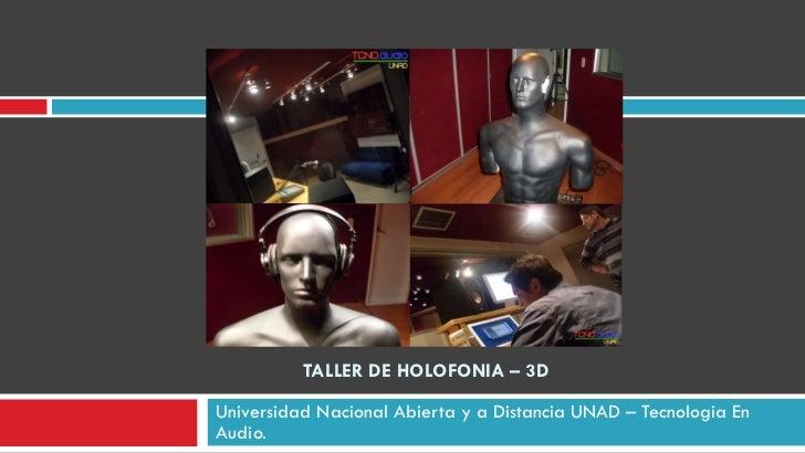 TALLER DE HOLOFONIA – 3D Universidad Nacional Abierta y a Distancia UNAD  –  Tecnologia En Audio.