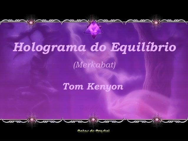 Holograma do Equilíbrio (Merkabat) Tom Kenyon