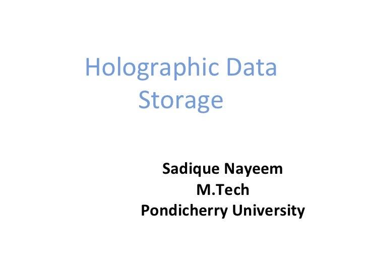Holographic Data Storage Sadique Nayeem M.Tech Pondicherry University