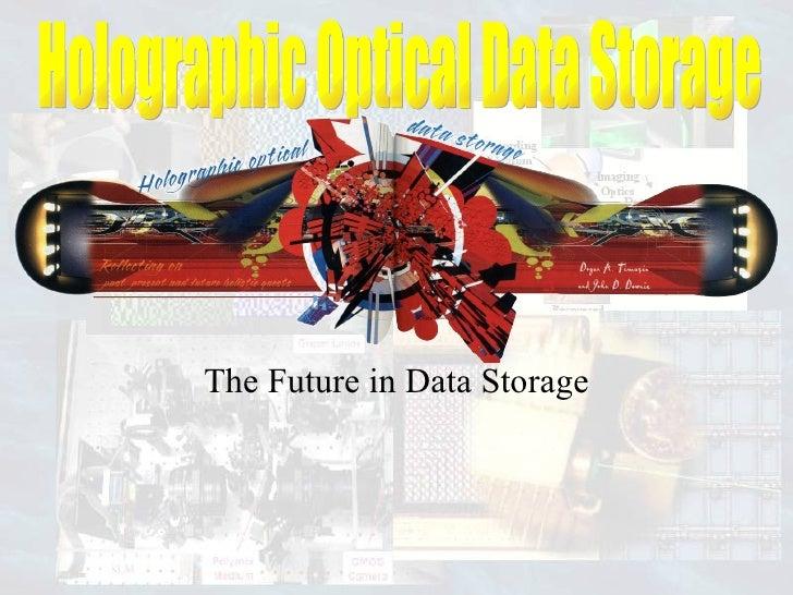 The Future in Data Storage Holographic Optical Data Storage