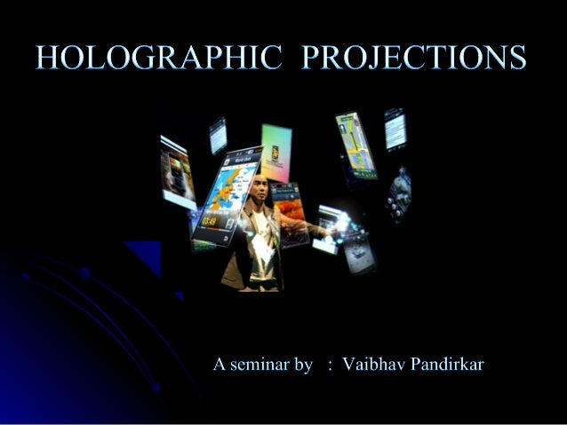 1. 2. 3. 4. 5.  Understanding Holography and holograms. Making a basic hologram 3D Holographic Projections Importance of L...