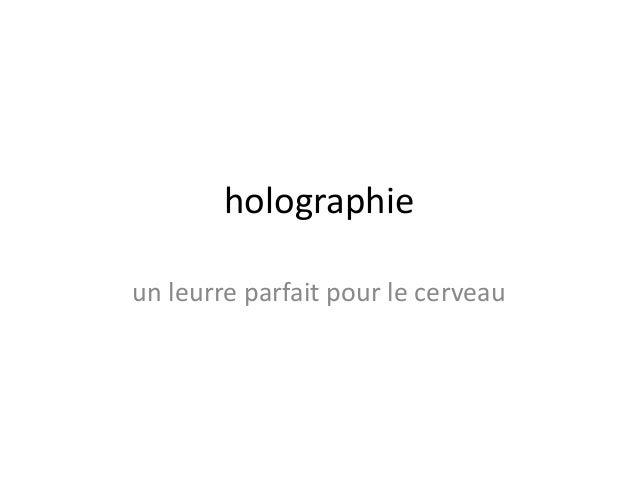 holographieun leurre parfait pour le cerveau