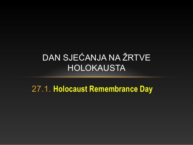 27.1. Holocaust Remembrance Day DAN SJEĆANJA NA ŽRTVE HOLOKAUSTA