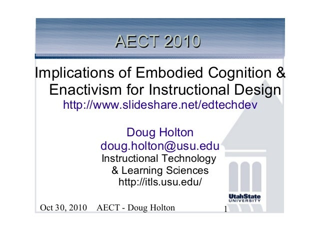 AECT - Doug HoltonOct 30, 2010 1 AECT 2010AECT 2010 Implications of Embodied Cognition & Enactivism for Instructional Desi...