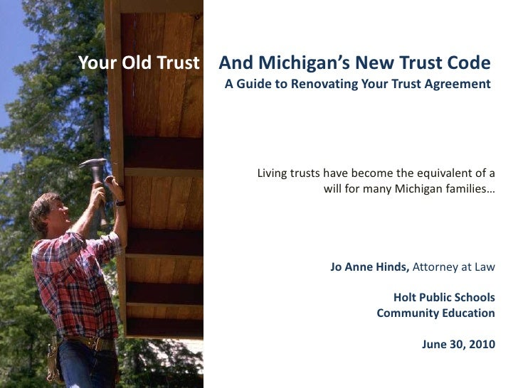 Your Old Trust    And Michigan's New Trust Code A Guide to Renovating Your Trust Agreement<br />Living trusts have become ...