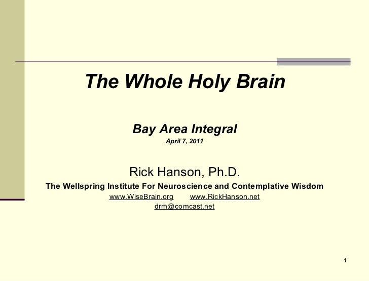 <ul><li>The Whole Holy Brain </li></ul><ul><li>Bay Area Integral </li></ul><ul><li>April 7, 2011 </li></ul><ul><li>Rick Ha...