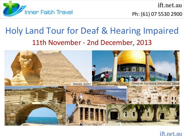ift.net.au Ph: (61) 07 5530 2900  Holy Land Tour for Deaf & Hearing Impaired 11th November - 2nd December, 2013  ift.net.a...