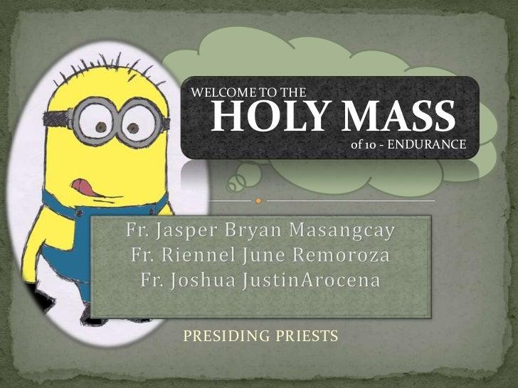 WELCOME TO THE<br />of 10 - ENDURANCE<br />Fr. Jasper Bryan MasangcayFr. Riennel June RemorozaFr. Joshua JustinArocena<br ...