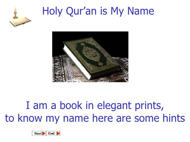 I am a book in elegant prints, to know my name here are some hints Holy Qur'an is My Name