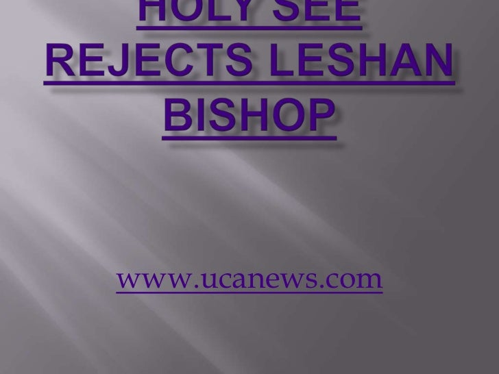 Holy See rejects Leshan bishop<br />www.ucanews.com<br />