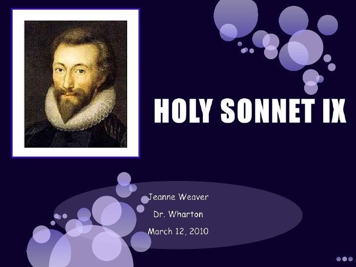 HOLY SONNET IX<br />Jeanne Weaver<br />Dr. Wharton<br />March 12, 2010<br />