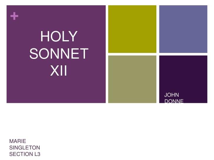 HOLY <br />SONNET <br />XII<br />JOHN DONNE<br />MARIE SINGLETON<br />SECTION L3<br />