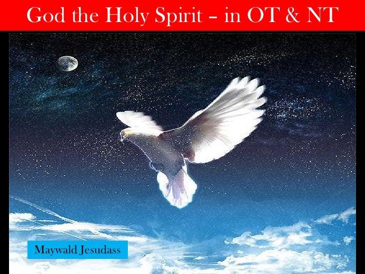 God the Holy Spirit – in OT & NT <br />Maywald Jesudass<br />
