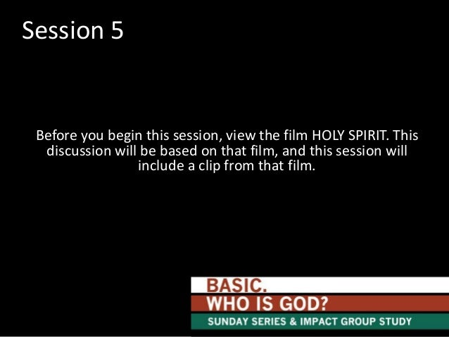 Session 5  Before you begin this session, view the film HOLY SPIRIT. This discussion will be based on that film, and this ...