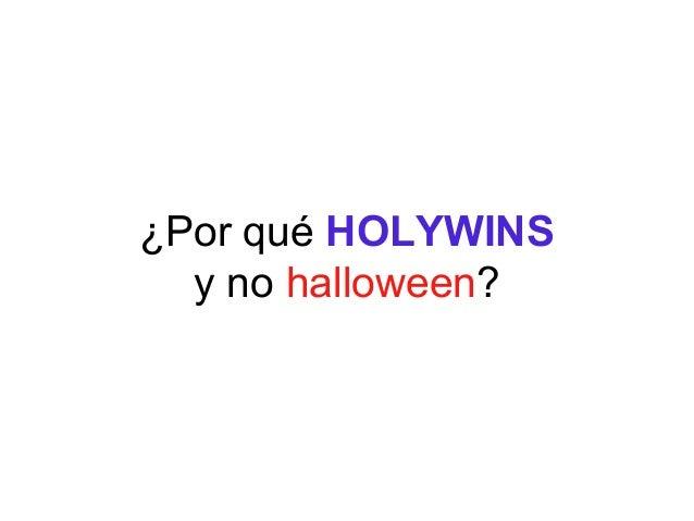 ¿Por qué HOLYWINS y no halloween?