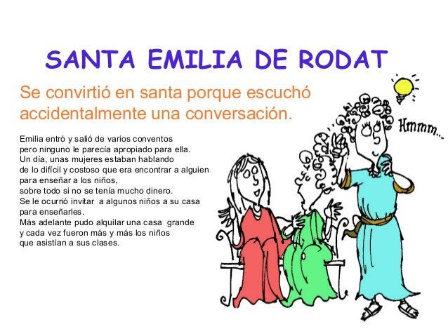 SANTA EMILIA DE RODAT Se convirtió en santa porque escuchó accidentalmente una conversación. Emilia entró y salió de vario...