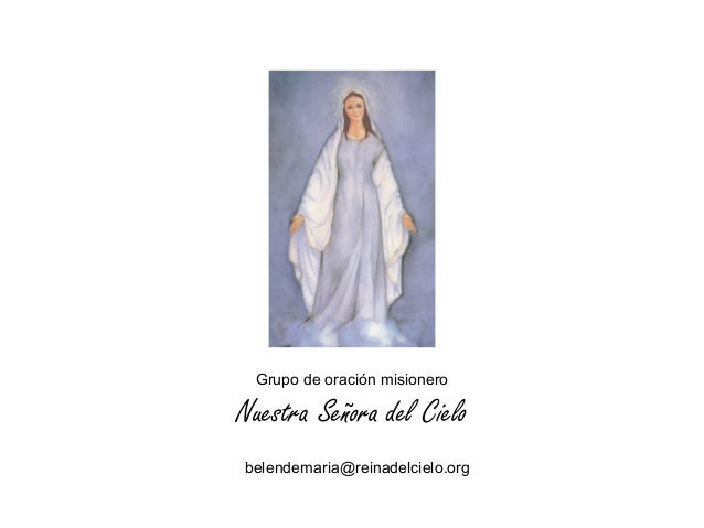 Grupo de oración misionero  Nuestra Señora del Cielo belendemaria@reinadelcielo.org