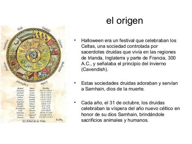 el origen •  Halloween era un festival que celebraban los Celtas, una sociedad controlada por sacerdotes druidas que vivía...