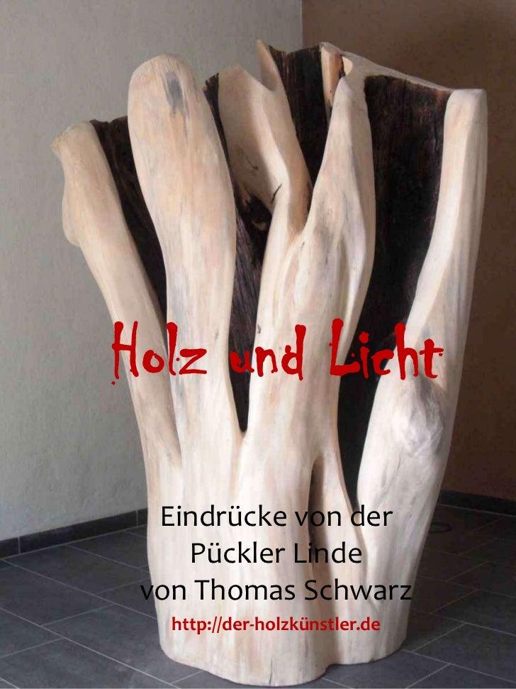 Holz und Licht  Eindrücke von der    Pückler Linde von Thomas Schwarz   http://der-holzkünstler.de