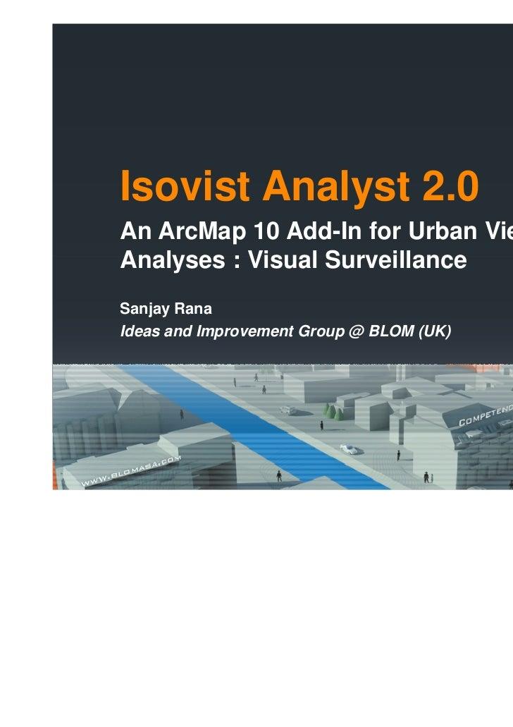 Isovist Analyst 2.0An ArcMap 10 Add-In for Urban ViewshedAnalyses : Visual SurveillanceSanjay RanaIdeas and Improvement Gr...