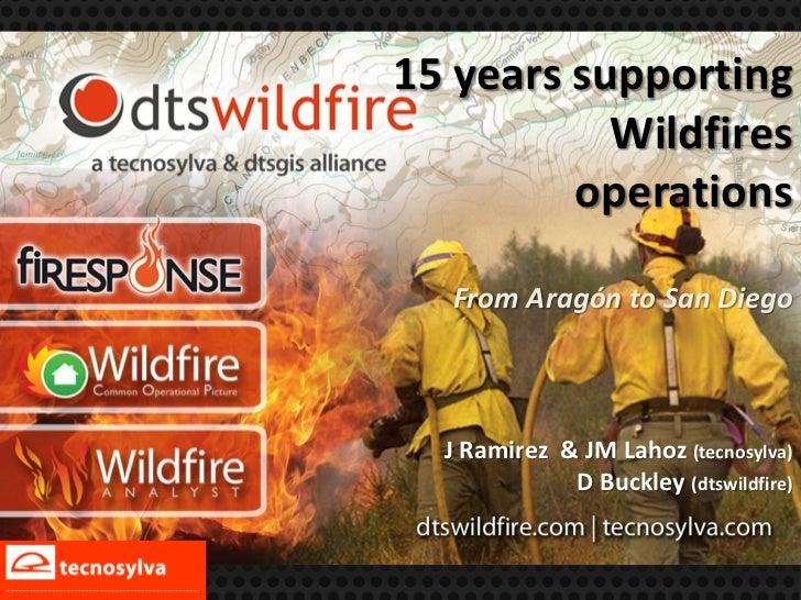 15 years supporting           Wildfires         operations  From Aragón to San Diego  J Ramirez & JM Lahoz (tecnosylva)   ...