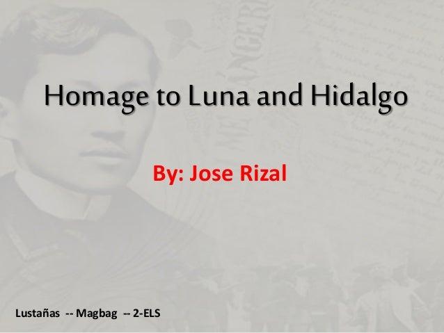 Homage to Luna and Hidalgo By: Jose Rizal Lustañas -- Magbag -- 2-ELS