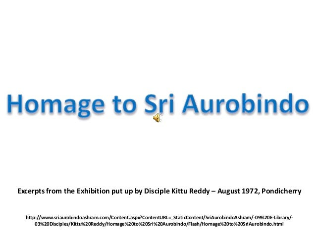 Excerpts from the Exhibition put up by Disciple Kittu Reddy – August 1972, Pondicherry http://www.sriaurobindoashram.com/C...