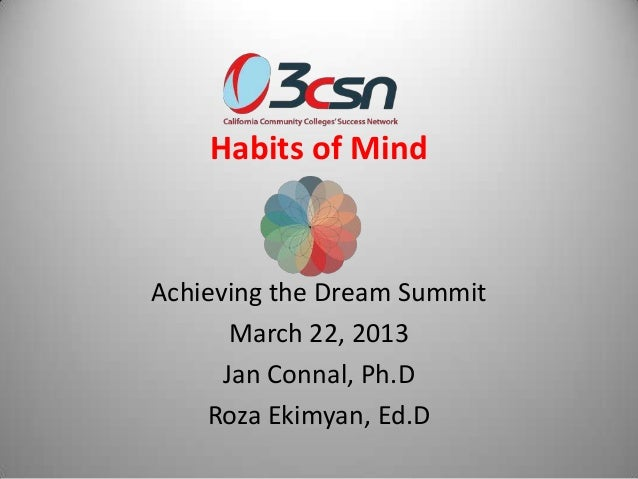 Habits of MindAchieving the Dream Summit       March 22, 2013      Jan Connal, Ph.D    Roza Ekimyan, Ed.D