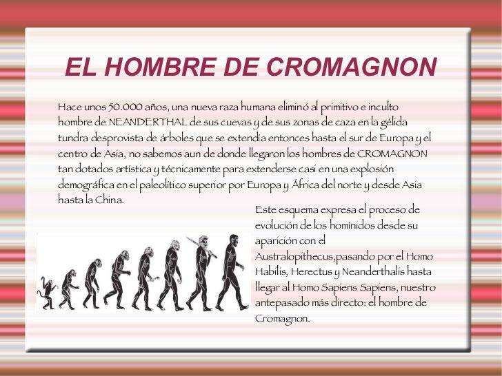 EL HOMBRE DE CROMAGNON Hace unos 50.000 años, una nueva raza humana eliminó al primitivo e inculto hombre de NEANDERTHAL d...
