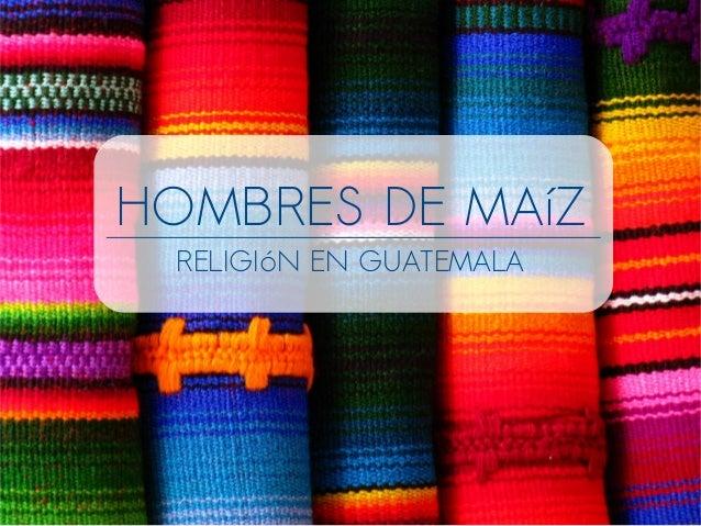 HOMBRES DE MAíZ RELIGIóN EN GUATEMALA
