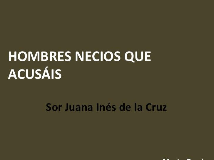 HOMBRES NECIOS QUE ACUSÁIS Sor Juana Inés de la Cruz  Marta Garcia