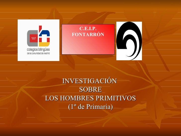 INVESTIGACIÓN  SOBRE LOS HOMBRES PRIMITIVOS (1º de Primaria) C.E.I.P. FONTARRÓN