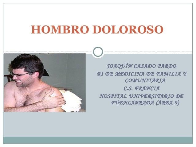 HOMBRO DOLOROSO          JOAQUÍN CASADO PARDO       R1 DE MEDICINA DE FAMILIA Y               COMUNITARIA               C....