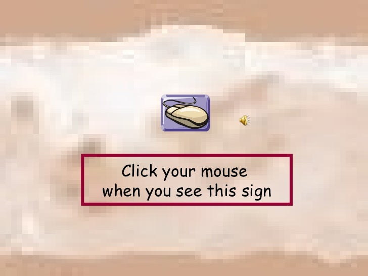 Click your mouse  when you see this sign