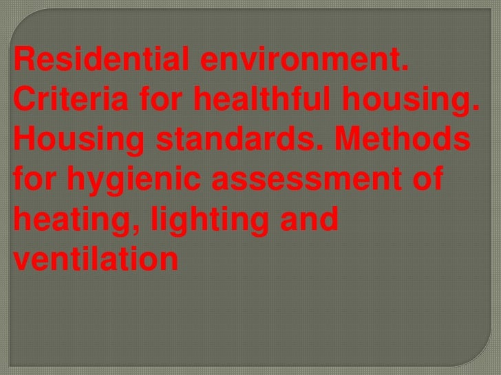 Residential environment.Criteria for healthful housing.Housing standards. Methodsfor hygienic assessment ofheating, lighti...