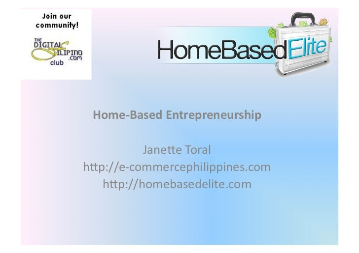 Home-­‐Based	  Entrepreneurship	              Jane%e	  Toral	  h%p://e-­‐commercephilippines.com	     h%p://homebasedelite...