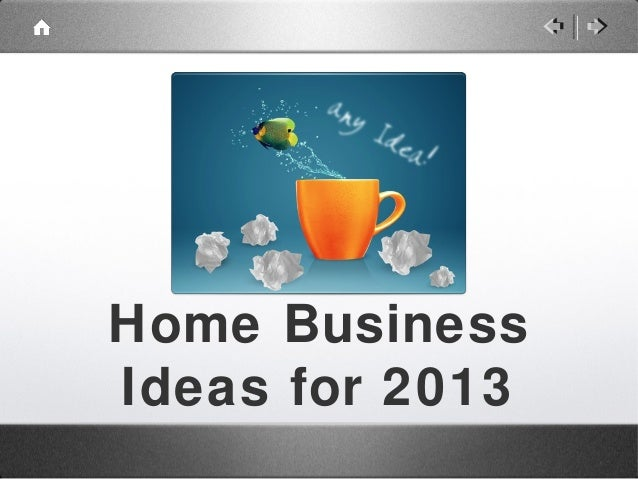Home Business Ideas For 2013