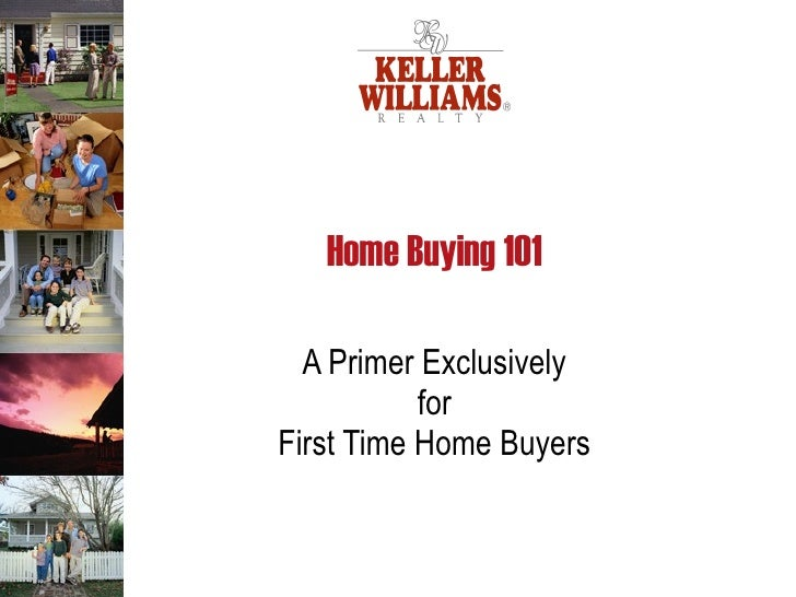 Home Buying 101 A Primer Exclusively  for  First Time Home Buyers