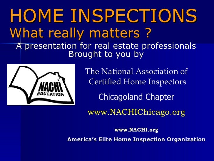 HOME INSPECTIONS What really matters ? A presentation for real estate professionals Brought to you by The National Associa...