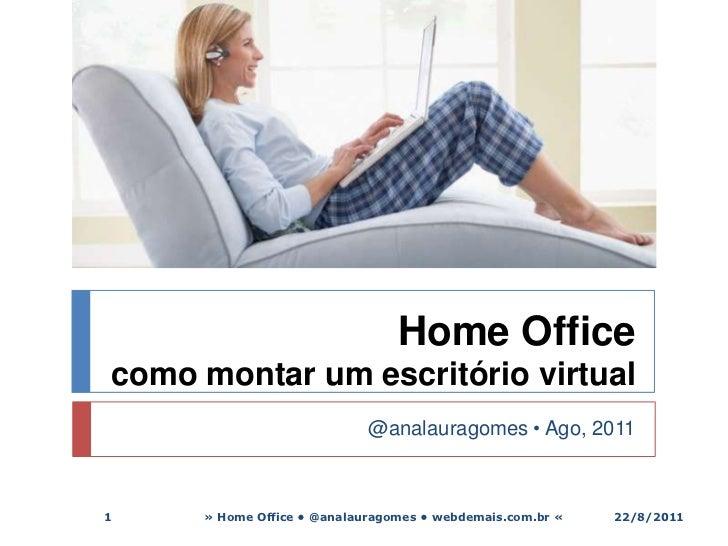 Home Office como montar um escritório virtual <br />@analauragomes • Ago, 2011<br />» Home Office • @analauragomes • webde...