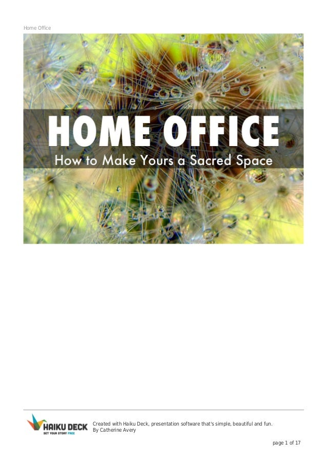 Created with Haiku Deck, presentation software that's simple, beautiful and fun. By Catherine Avery page 1 of 17 Home Offi...